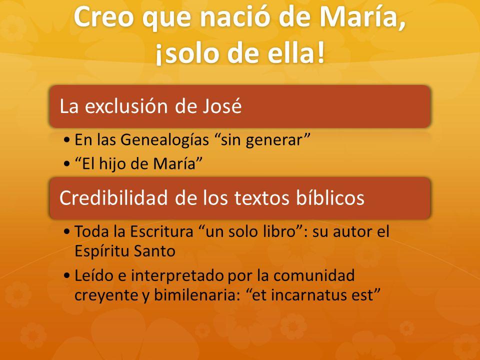 Creo que nació de María, ¡solo de ella! La exclusión de José En las Genealogías sin generar El hijo de María Credibilidad de los textos bíblicos Toda