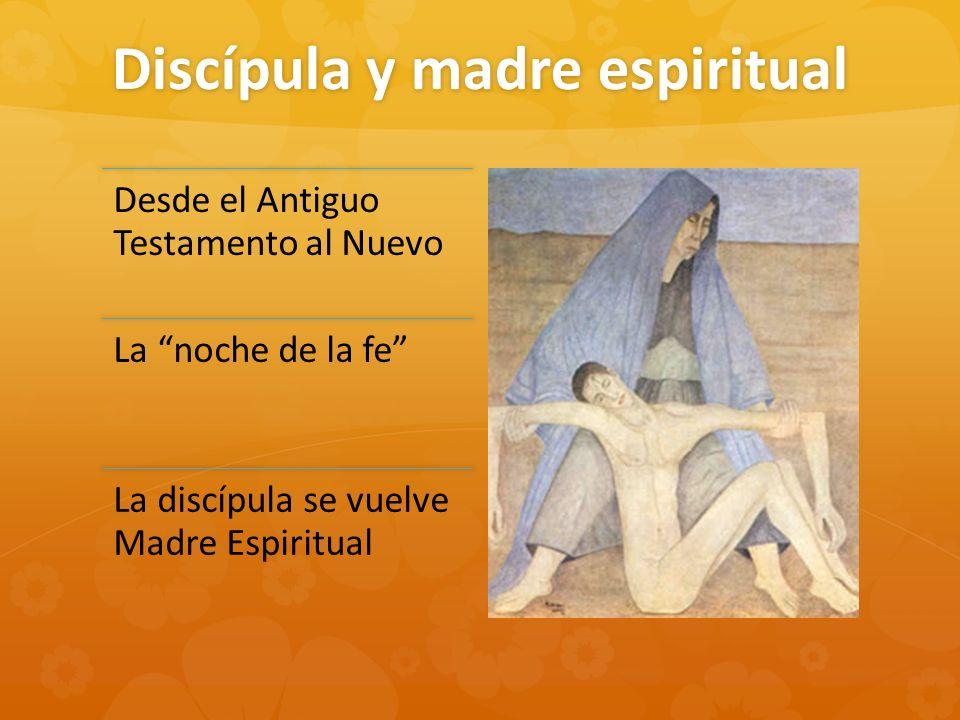 Discípula y madre espiritual Desde el Antiguo Testamento al Nuevo La noche de la fe La discípula se vuelve Madre Espiritual