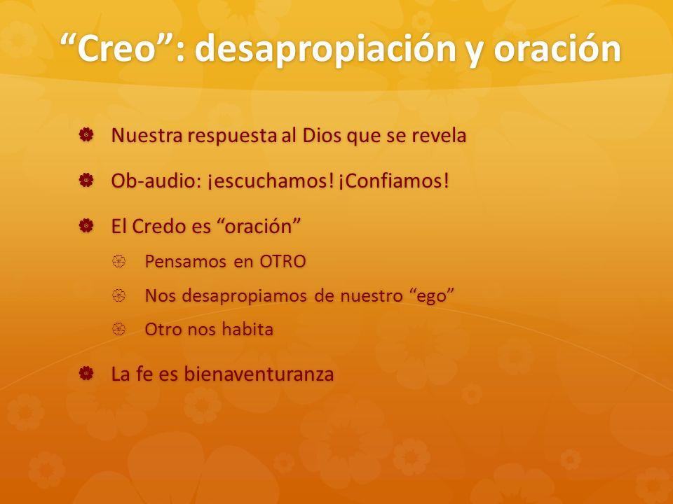 Creo: desapropiación y oración Nuestra respuesta al Dios que se revela Nuestra respuesta al Dios que se revela Ob-audio: ¡escuchamos! ¡Confiamos! Ob-a