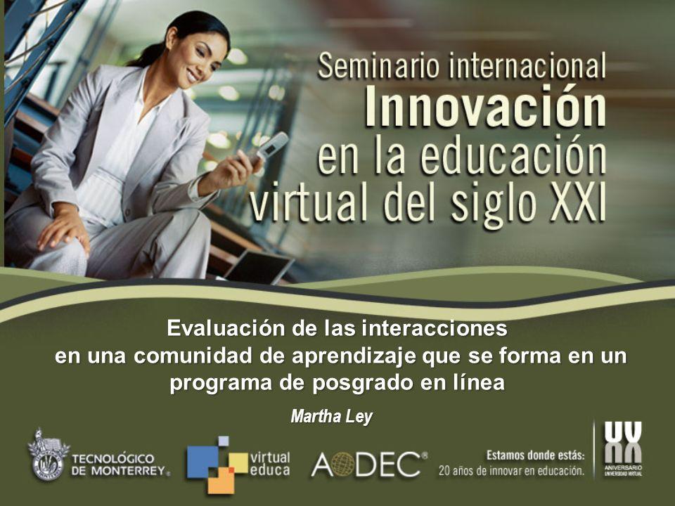 Evaluación de las interacciones en una comunidad de aprendizaje que se forma en un programa de posgrado en línea Martha Ley