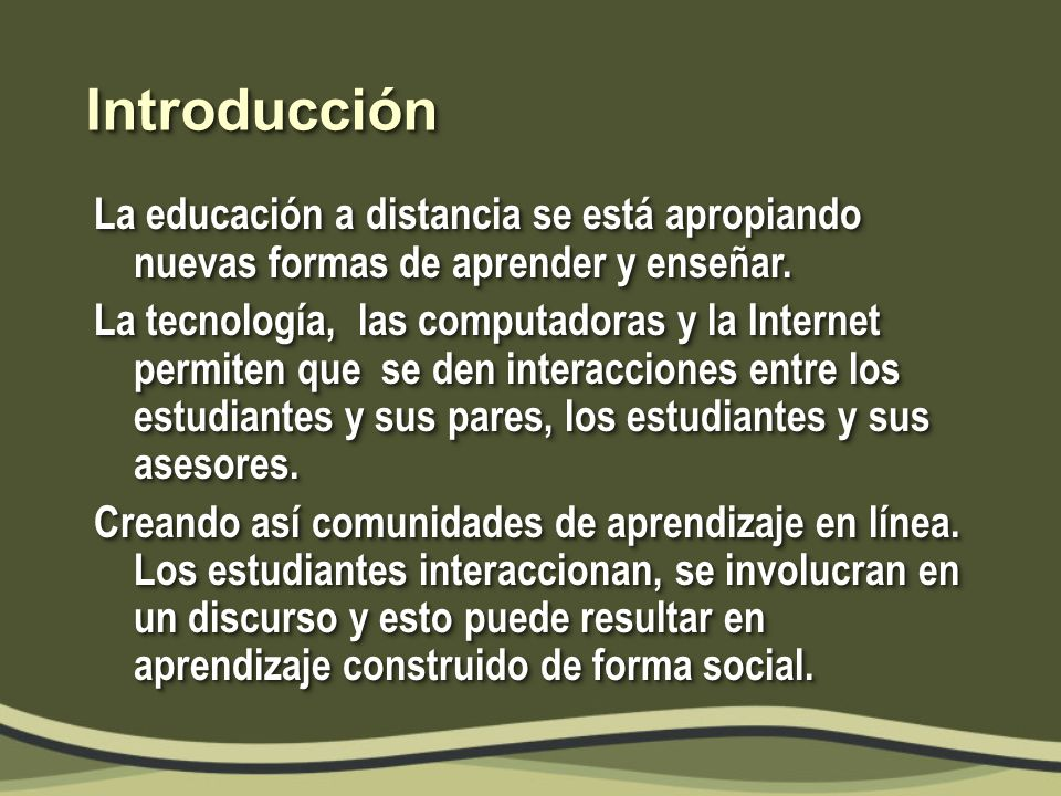 Definición del problema Es difícil juzgar la efectividad de la enseñanza brindar por parte de los asesores y el aprendizaje que se puede genera en los estudiantes en ambientes virtuales.