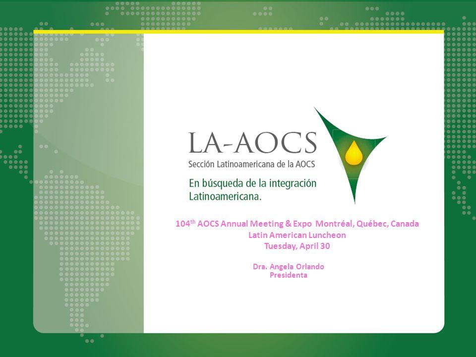 Dra. Angela Orlando Presidenta 104 th AOCS Annual Meeting & Expo Montréal, Québec, Canada Latin American Luncheon Tuesday, April 30