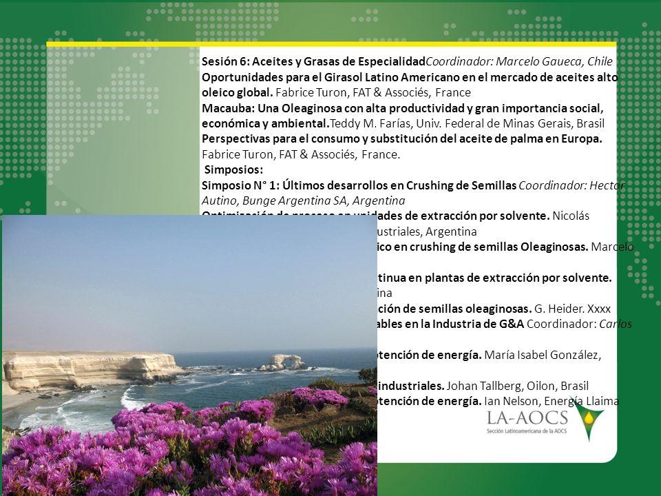 Sesión 6: Aceites y Grasas de EspecialidadCoordinador: Marcelo Gaueca, Chile Oportunidades para el Girasol Latino Americano en el mercado de aceites a