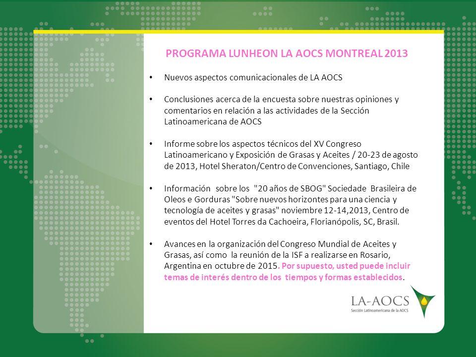PROGRAMA LUNHEON LA AOCS MONTREAL 2013 Nuevos aspectos comunicacionales de LA AOCS Conclusiones acerca de la encuesta sobre nuestras opiniones y comen