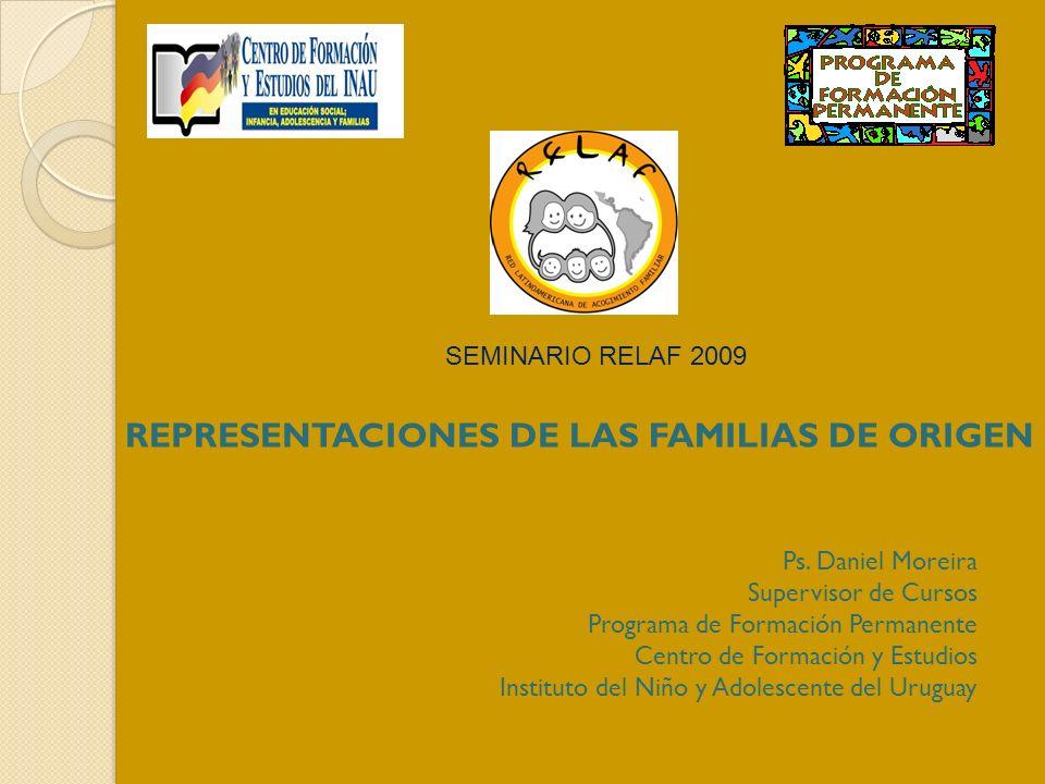 REPRESENTACIONES DE LAS FAMILIAS DE ORIGEN Ps. Daniel Moreira Supervisor de Cursos Programa de Formación Permanente Centro de Formación y Estudios Ins