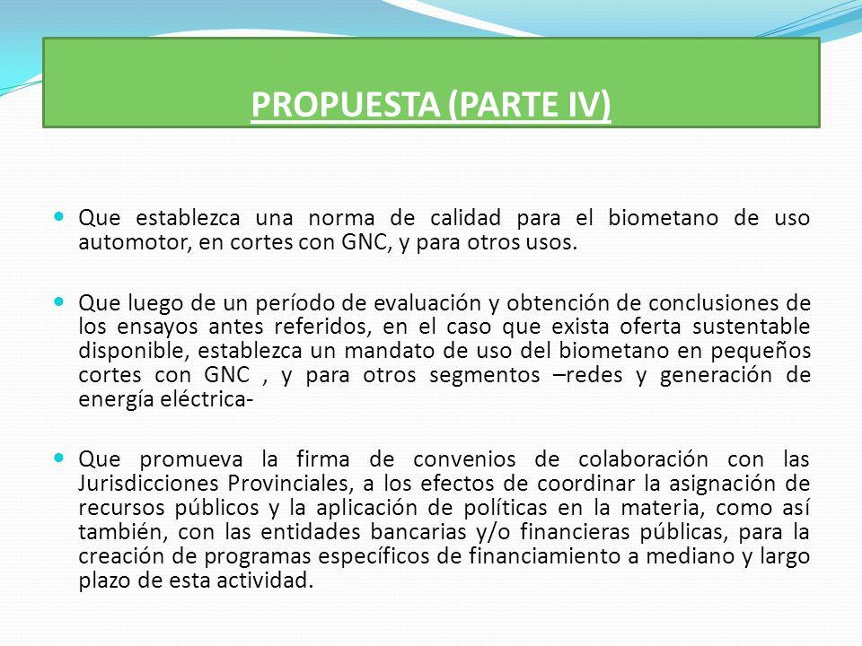 PROPUESTA (PARTE IV) Que establezca una norma de calidad para el biometano de uso automotor, en cortes con GNC, y para otros usos.