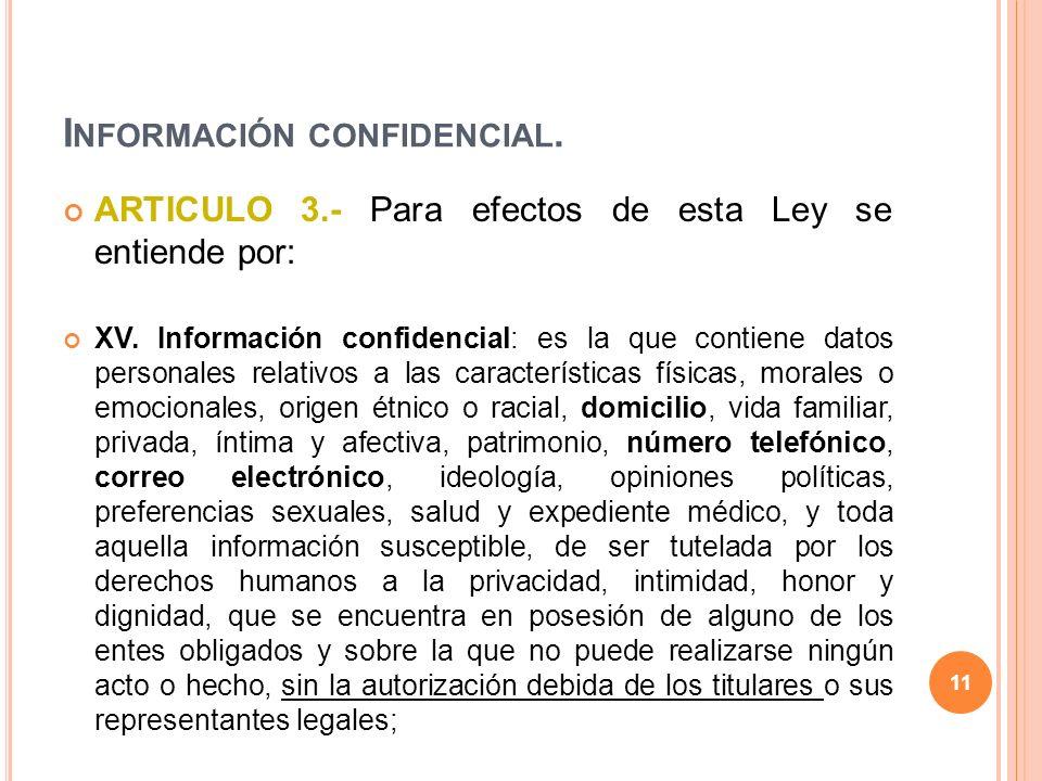 I NFORMACIÓN CONFIDENCIAL. ARTICULO 3.- Para efectos de esta Ley se entiende por: XV.
