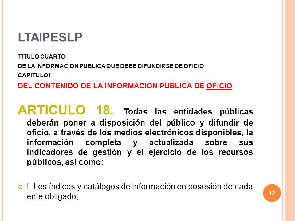 12 LTAIPESLP TITULO CUARTO DE LA INFORMACION PUBLICA QUE DEBE DIFUNDIRSE DE OFICIO CAPITULO I DEL CONTENIDO DE LA INFORMACION PUBLICA DE OFICIO ARTICULO 18.