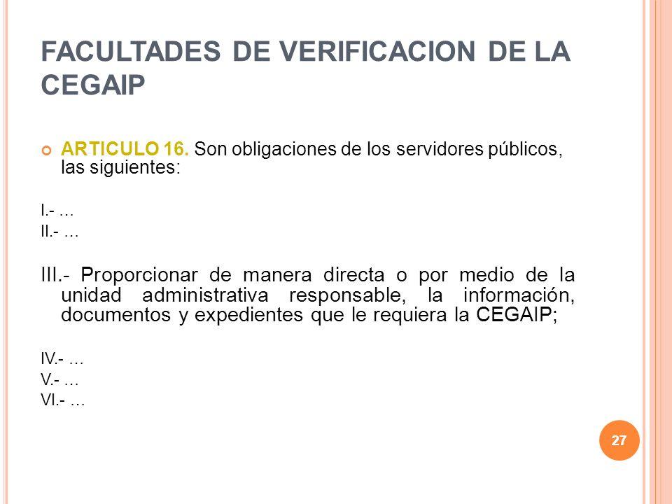 27 FACULTADES DE VERIFICACION DE LA CEGAIP ARTICULO 16.