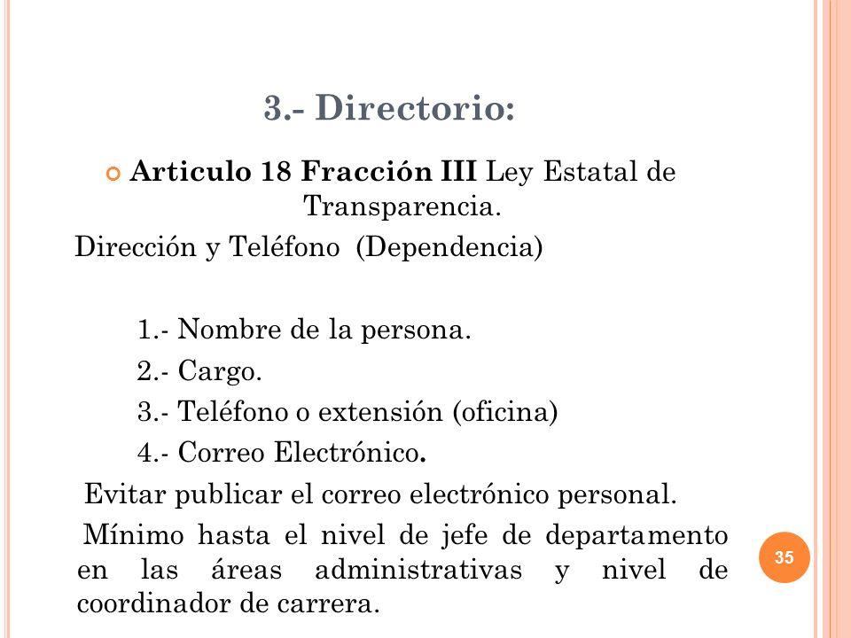 35 3.- Directorio: Articulo 18 Fracción III Ley Estatal de Transparencia.