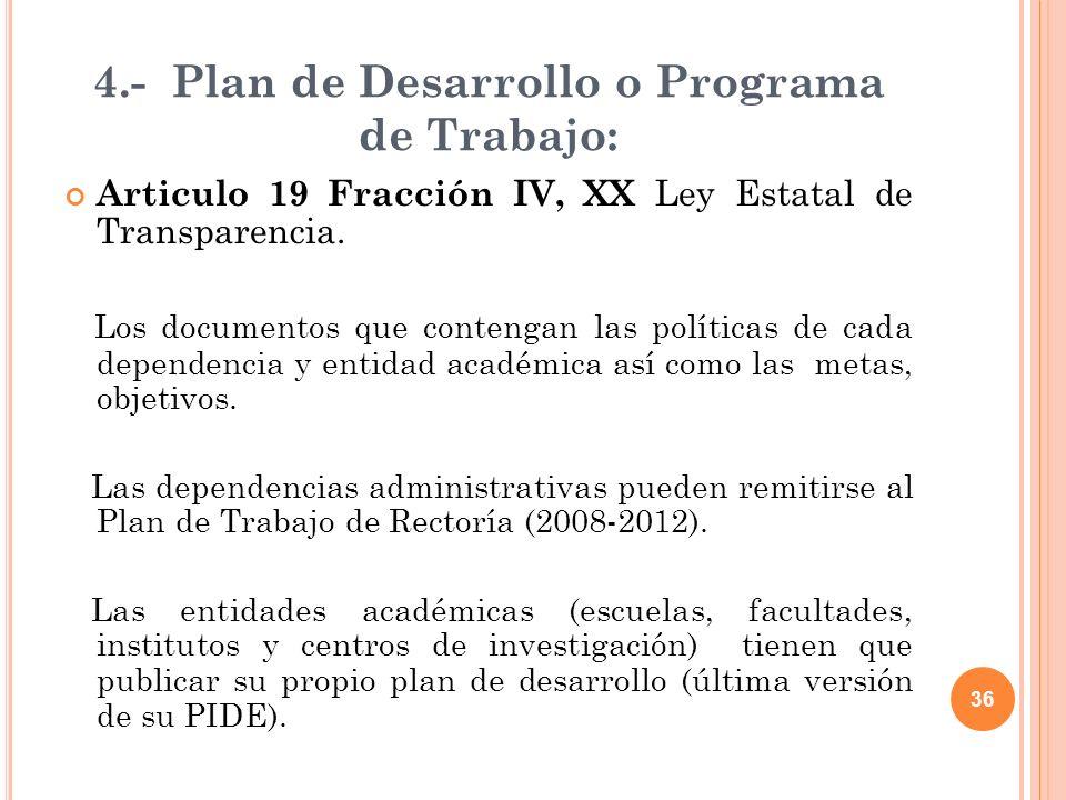 36 4.- Plan de Desarrollo o Programa de Trabajo: Articulo 19 Fracción IV, XX Ley Estatal de Transparencia.