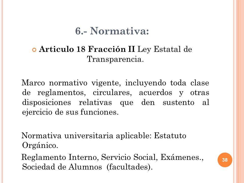38 6.- Normativa: Articulo 18 Fracción II Ley Estatal de Transparencia.