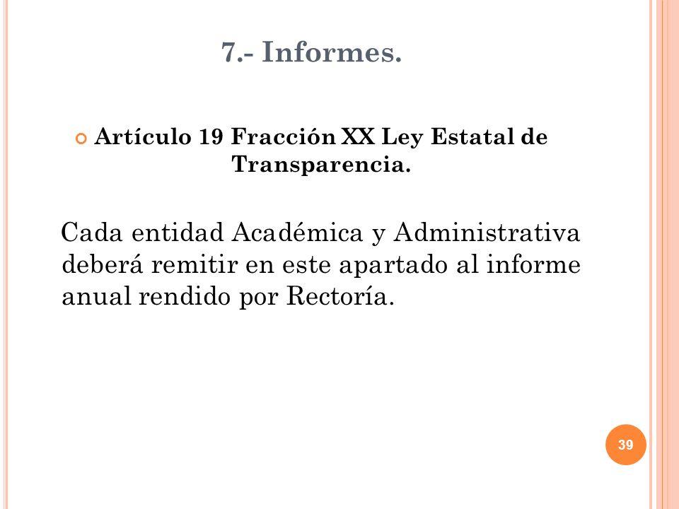 39 7.- Informes. Artículo 19 Fracción XX Ley Estatal de Transparencia.