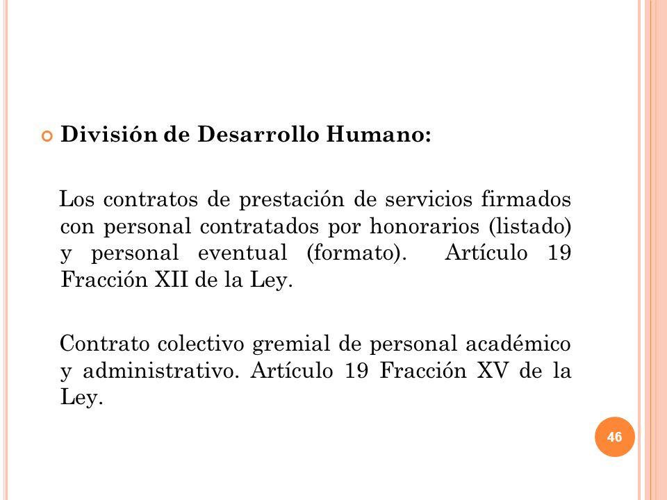 46 División de Desarrollo Humano: Los contratos de prestación de servicios firmados con personal contratados por honorarios (listado) y personal eventual (formato).