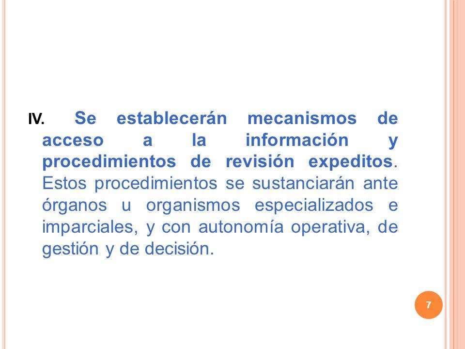 7 IV. Se establecerán mecanismos de acceso a la información y procedimientos de revisión expeditos.