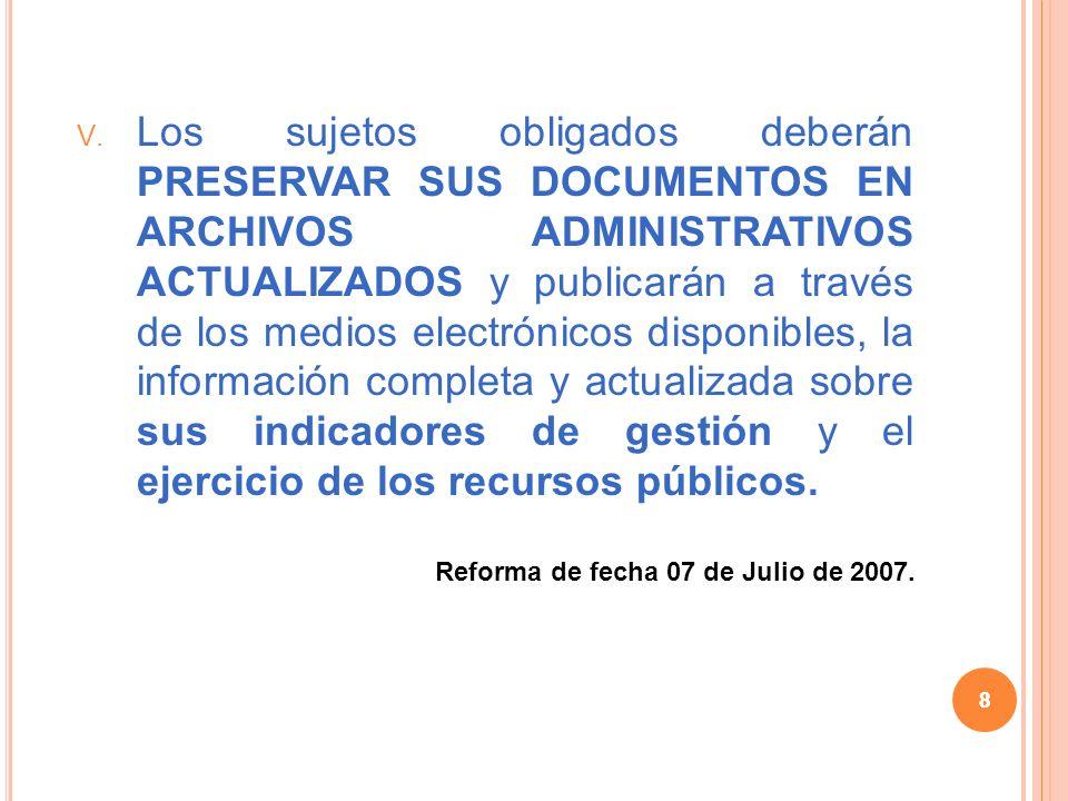 8 V. Los sujetos obligados deberán PRESERVAR SUS DOCUMENTOS EN ARCHIVOS ADMINISTRATIVOS ACTUALIZADOS y publicarán a través de los medios electrónicos