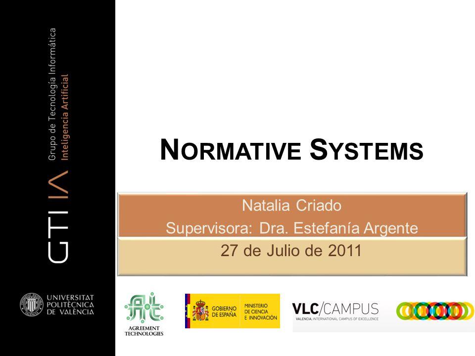 N ORMATIVE S YSTEMS Natalia Criado Supervisora: Dra. Estefanía Argente 27 de Julio de 2011