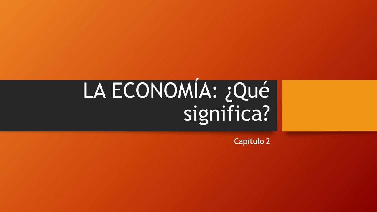 2.4 Procesos económicos básicos La economía se define normalmente como el estudio de la asignación de recursos escasos.