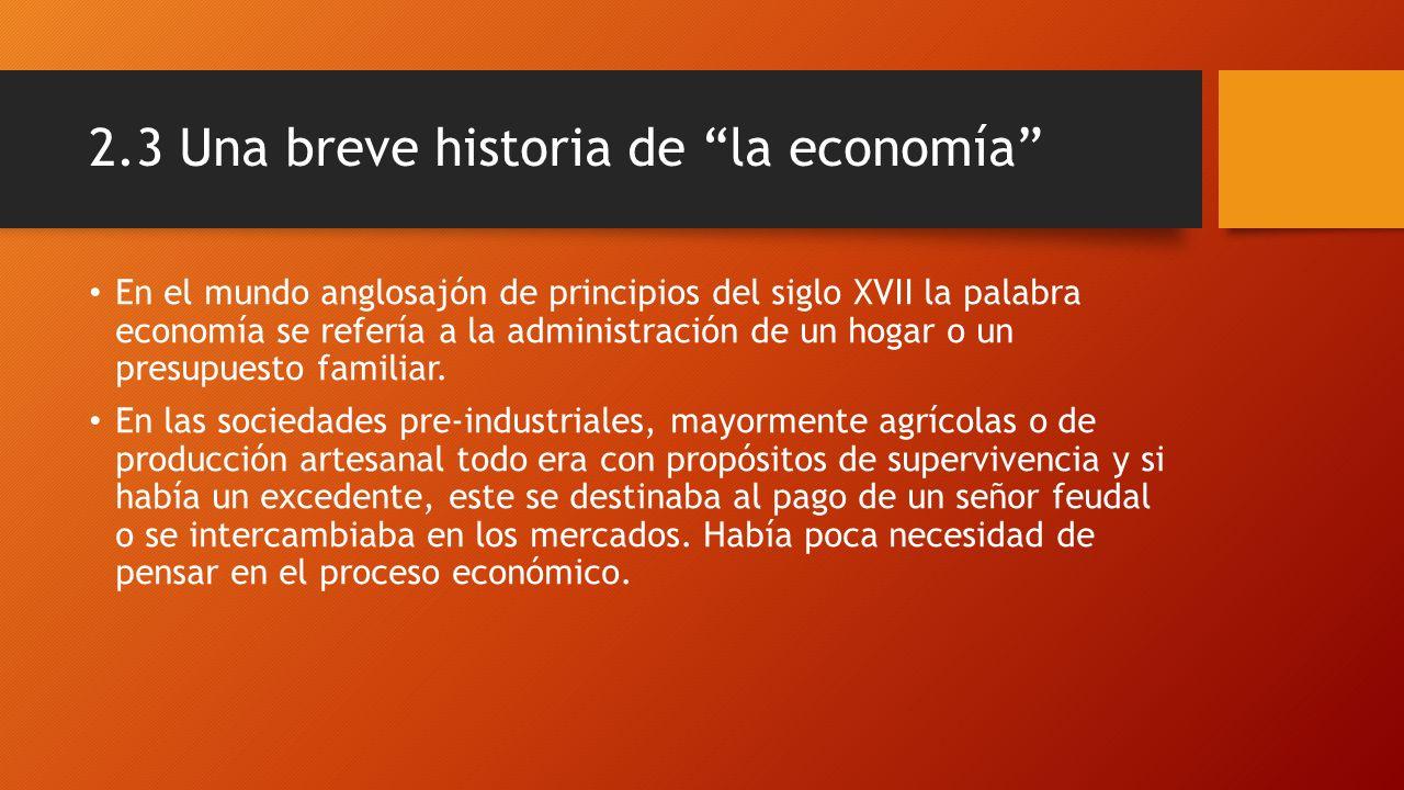 2.3 Una breve historia de la economía La Revolución Industrial lo cambió todo.