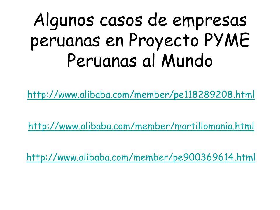 Algunos casos de empresas peruanas en Proyecto PYME Peruanas al Mundo http://www.alibaba.com/member/pe118289208.html http://www.alibaba.com/member/martillomania.html http://www.alibaba.com/member/pe900369614.html