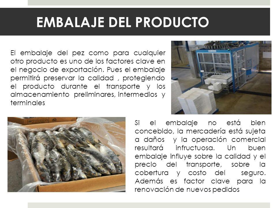EMBALAJE DEL PRODUCTO El embalaje del pez como para cualquier otro producto es uno de los factores clave en el negocio de exportación. Pues el embalaj