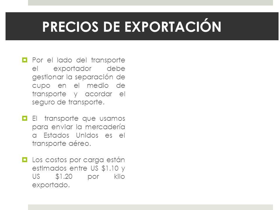 PRECIOS DE EXPORTACIÓN Por el lado del transporte el exportador debe gestionar la separación de cupo en el medio de transporte y acordar el seguro de