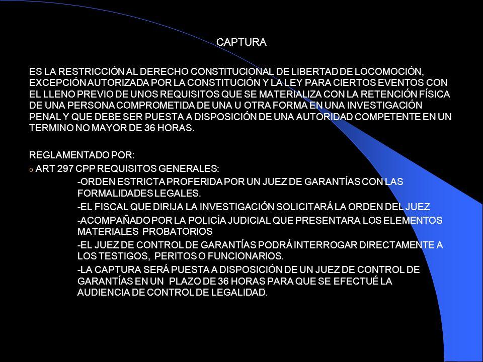 CAPTURA ES LA RESTRICCIÓN AL DERECHO CONSTITUCIONAL DE LIBERTAD DE LOCOMOCIÓN, EXCEPCIÓN AUTORIZADA POR LA CONSTITUCIÓN Y LA LEY PARA CIERTOS EVENTOS