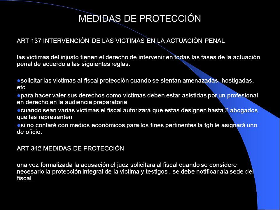 MEDIDAS DE PROTECCIÓN ART 137 INTERVENCIÓN DE LAS VICTIMAS EN LA ACTUACIÓN PENAL las victimas del injusto tienen el derecho de intervenir en todas las