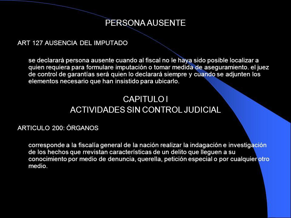 PERSONA AUSENTE ART 127 AUSENCIA DEL IMPUTADO se declarará persona ausente cuando al fiscal no le haya sido posible localizar a quien requiera para fo