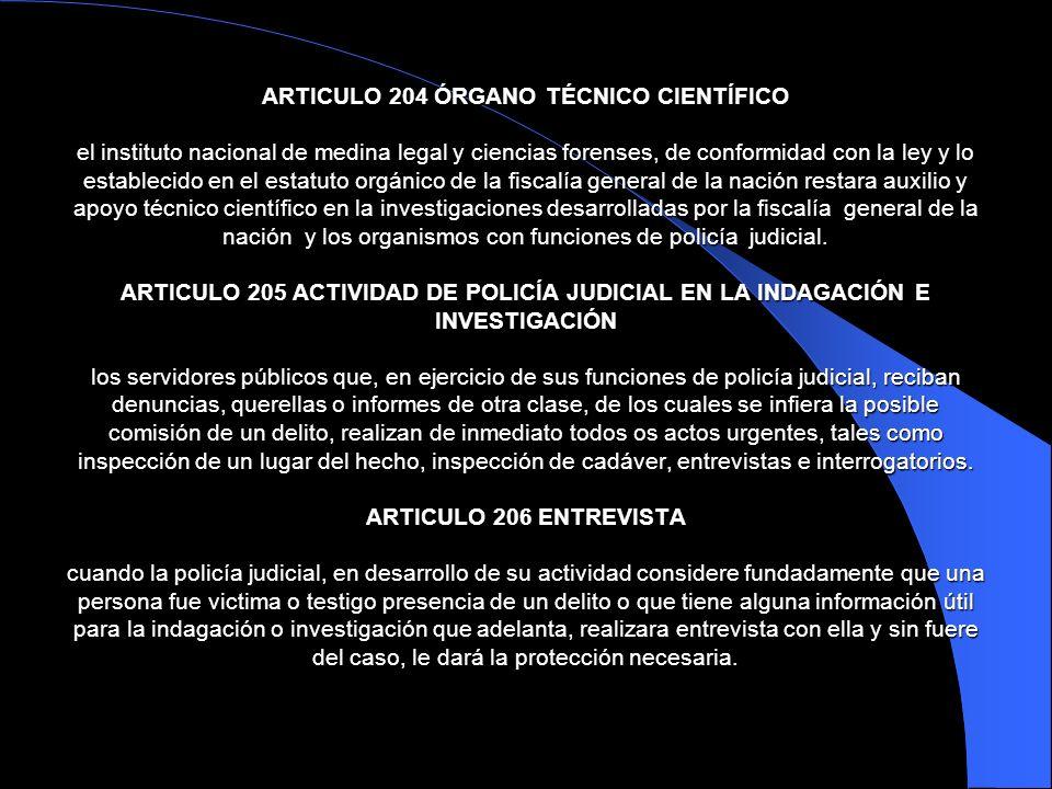 ARTICULO 204 ÓRGANO TÉCNICO CIENTÍFICO el instituto nacional de medina legal y ciencias forenses, de conformidad con la ley y lo establecido en el est