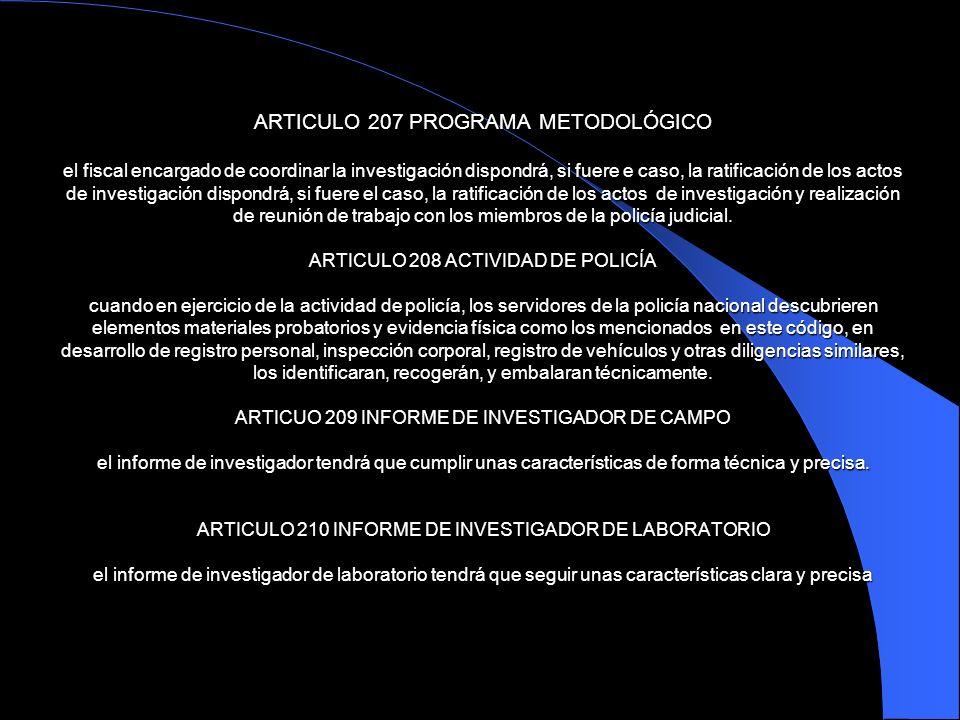 ARTICULO 207 PROGRAMA METODOLÓGICO el fiscal encargado de coordinar la investigación dispondrá, si fuere e caso, la ratificación de los actos de inves
