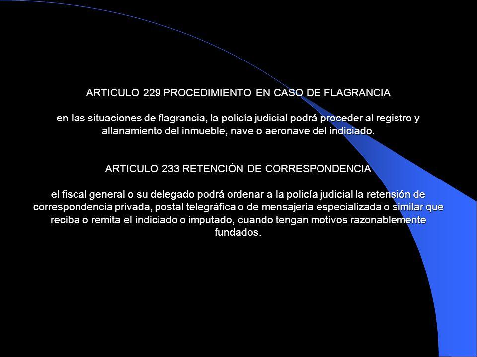 ARTICULO 229 PROCEDIMIENTO EN CASO DE FLAGRANCIA en las situaciones de flagrancia, la policía judicial podrá proceder al registro y allanamiento del i