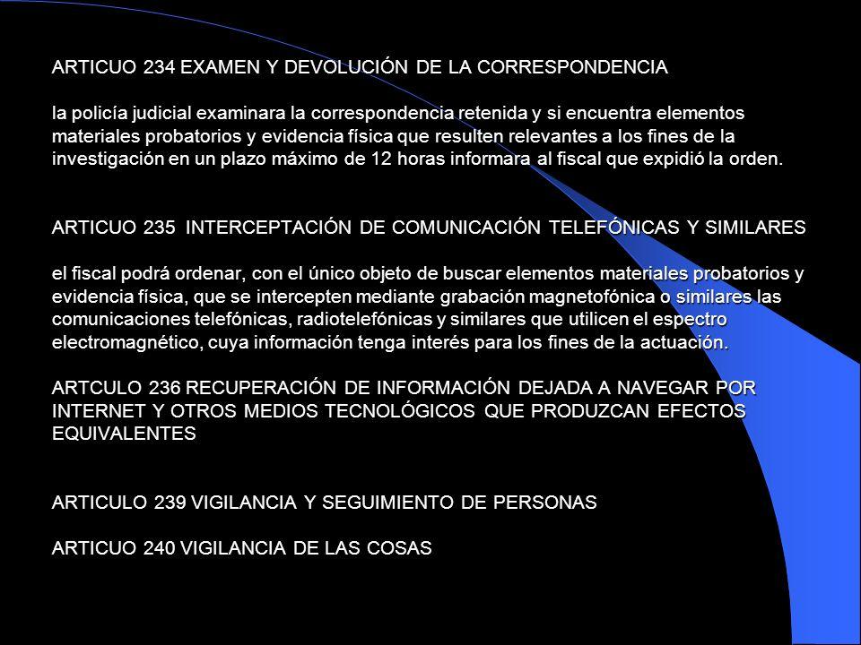 ARTICUO 234 EXAMEN Y DEVOLUCIÓN DE LA CORRESPONDENCIA la policía judicial examinara la correspondencia retenida y si encuentra elementos materiales pr