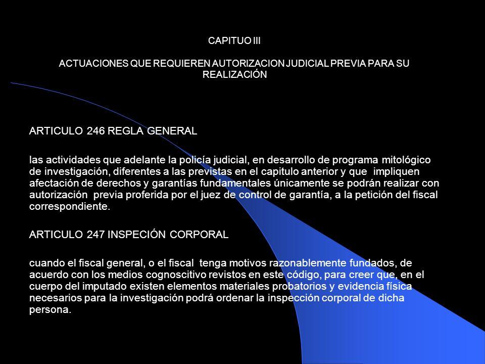 CAPITUO III ACTUACIONES QUE REQUIEREN AUTORIZACION JUDICIAL PREVIA PARA SU REALIZACIÓN ARTICULO 246 REGLA GENERAL las actividades que adelante la poli