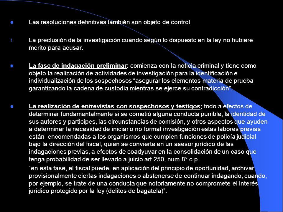 Las resoluciones definitivas también son objeto de control 1. La preclusión de la investigación cuando según lo dispuesto en la ley no hubiere merito