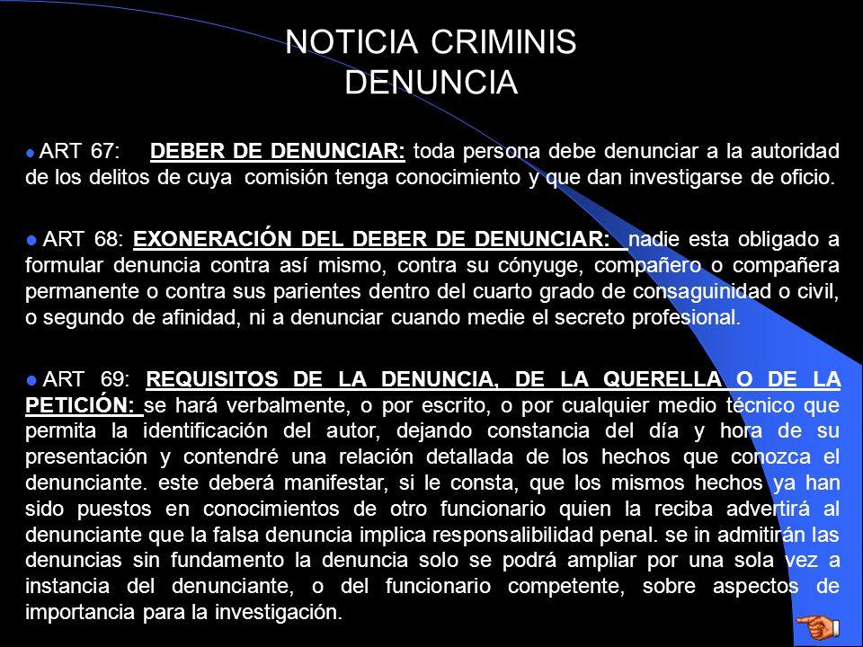 NOTICIA CRIMINIS DENUNCIA ART 67: DEBER DE DENUNCIAR: toda persona debe denunciar a la autoridad de los delitos de cuya comisión tenga conocimiento y