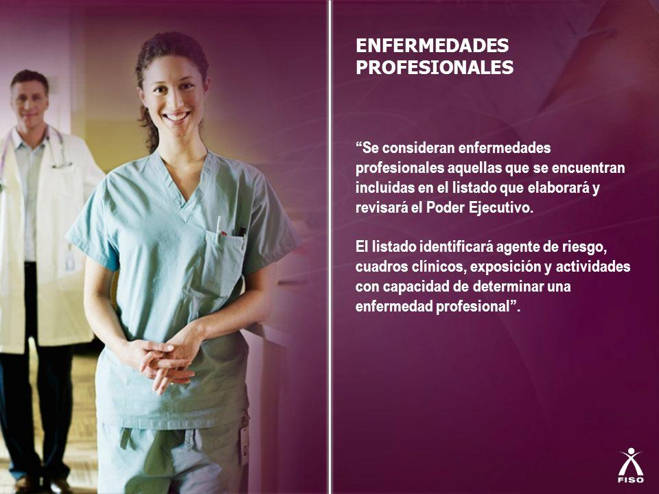 ENFERMEDADES PROFESIONALES Se consideran enfermedades profesionales aquellas que se encuentran incluidas en el listado que elaborará y revisará el Pod
