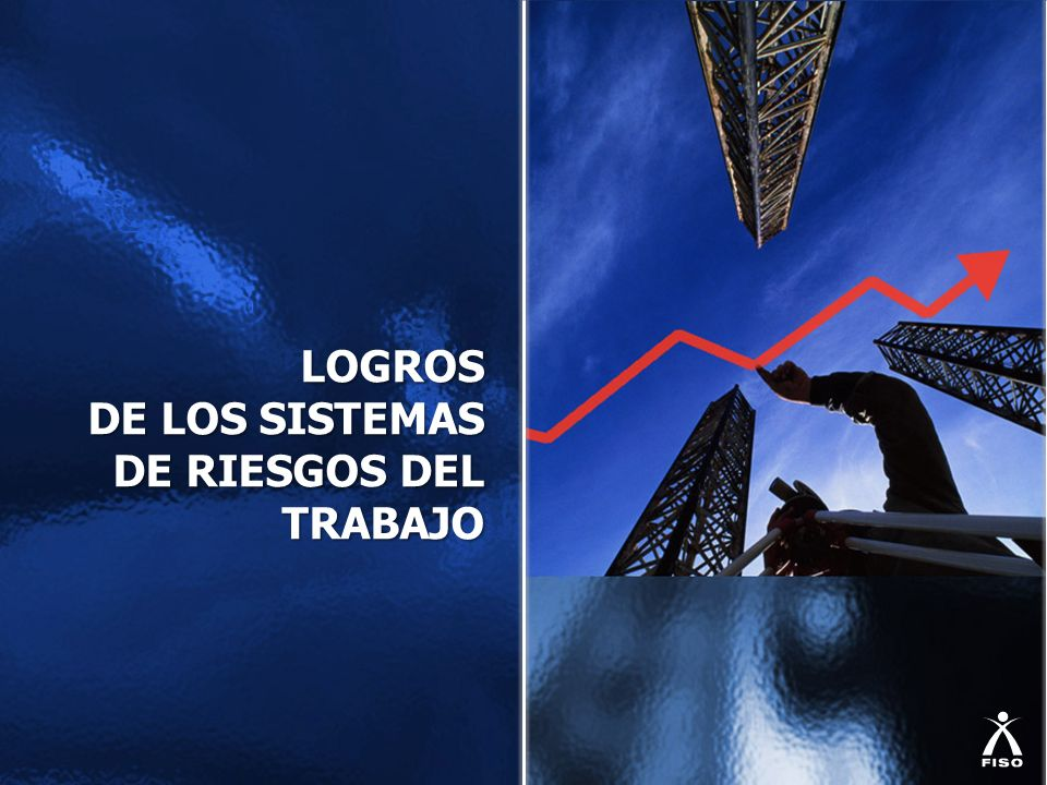 LOGROS DE LOS SISTEMAS DE RIESGOS DEL TRABAJO