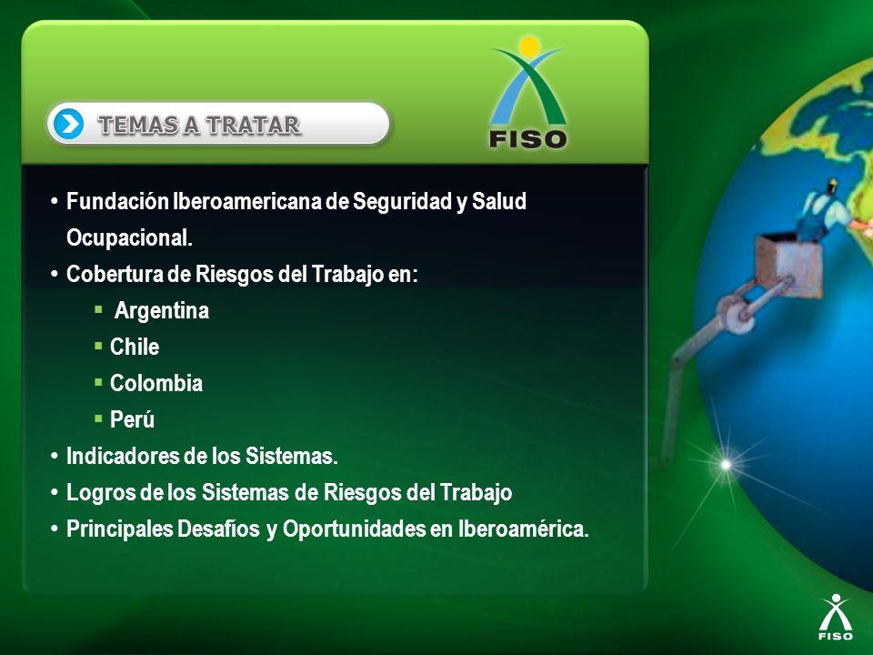 Fundación Iberoamericana de Seguridad y Salud Ocupacional. Cobertura de Riesgos del Trabajo en: Argentina Chile Colombia Perú Indicadores de los Siste