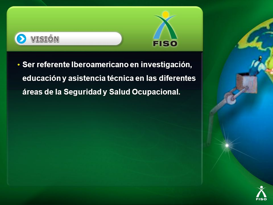 Ser referente Iberoamericano en investigación, educación y asistencia técnica en las diferentes áreas de la Seguridad y Salud Ocupacional. Ser referen