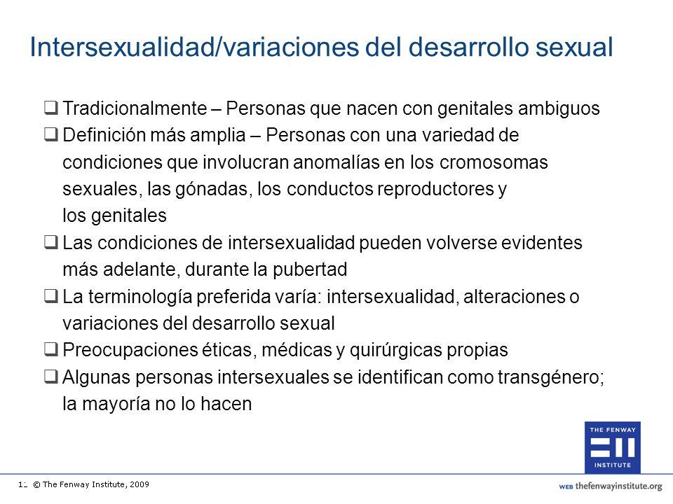 Intersexualidad/variaciones del desarrollo sexual Tradicionalmente – Personas que nacen con genitales ambiguos Definición más amplia – Personas con un