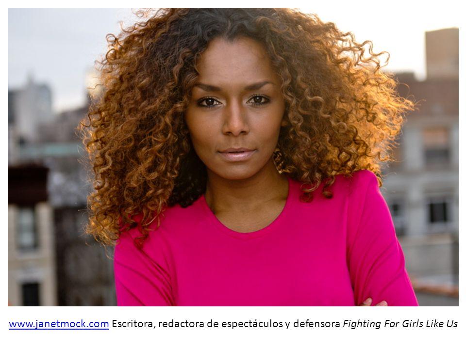 www.janetmock.comwww.janetmock.com Escritora, redactora de espectáculos y defensora Fighting For Girls Like Us