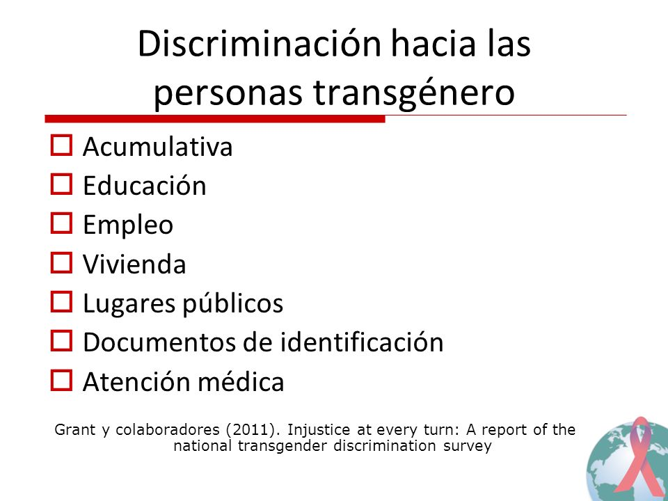 Discriminación hacia las personas transgénero Acumulativa Educación Empleo Vivienda Lugares públicos Documentos de identificación Atención médica Grant y colaboradores (2011).