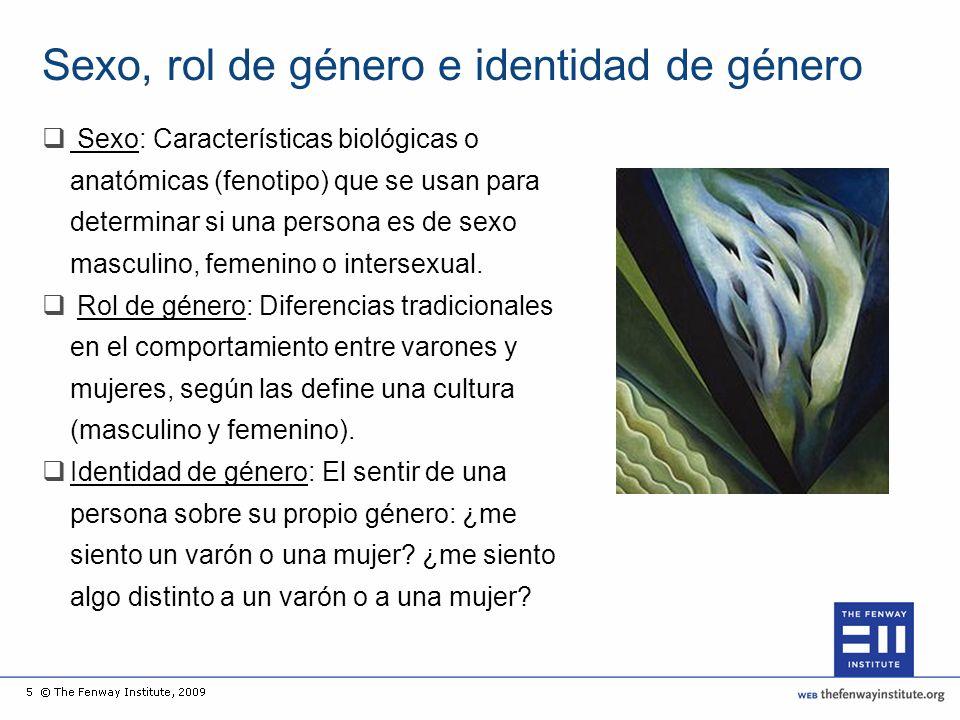 Sexo, rol de género e identidad de género Sexo: Características biológicas o anatómicas (fenotipo) que se usan para determinar si una persona es de sexo masculino, femenino o intersexual.