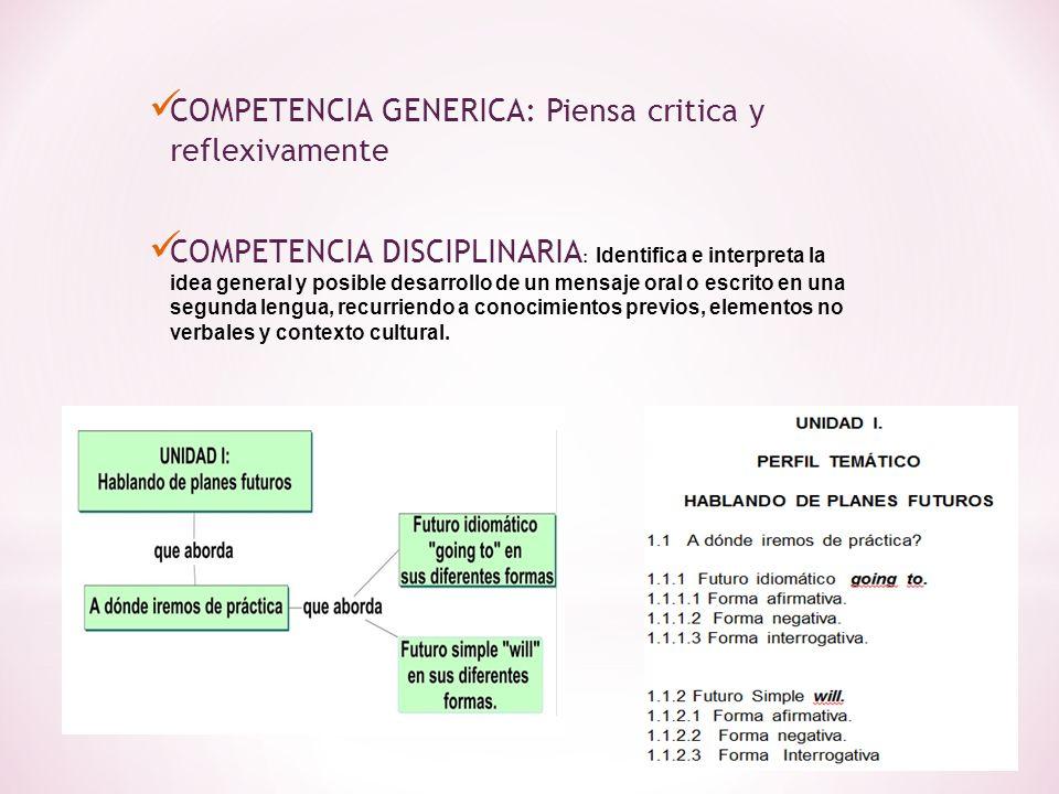 COMPETENCIA GENERICA: Piensa critica y reflexivamente COMPETENCIA DISCIPLINARIA : Identifica e interpreta la idea general y posible desarrollo de un m