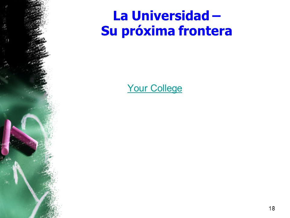 La Universidad – Su próxima frontera Your College 18