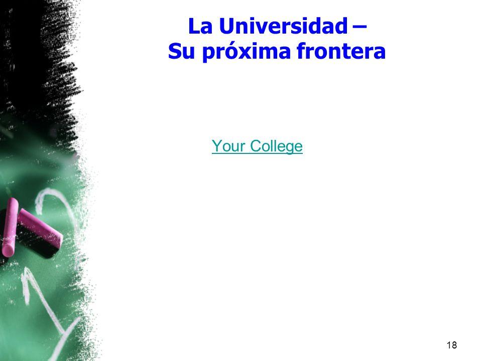 La Universidad – Su próxima frontera Your College 18