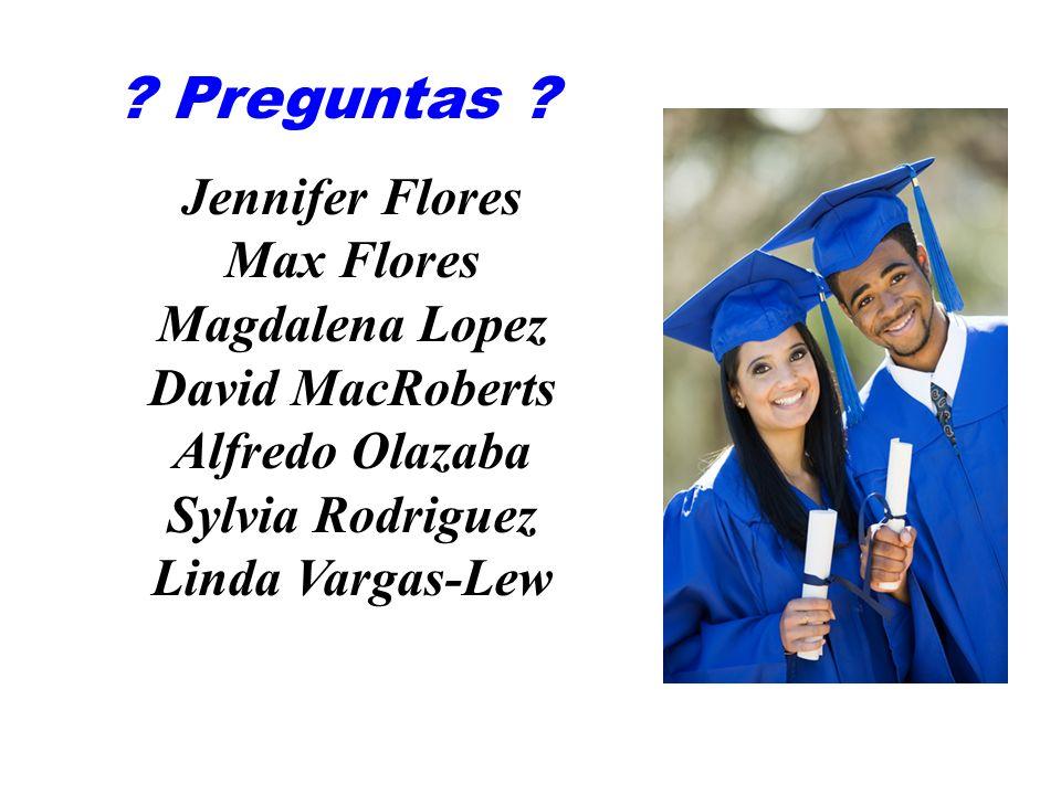 ? Preguntas ? Jennifer Flores Max Flores Magdalena Lopez David MacRoberts Alfredo Olazaba Sylvia Rodriguez Linda Vargas-Lew