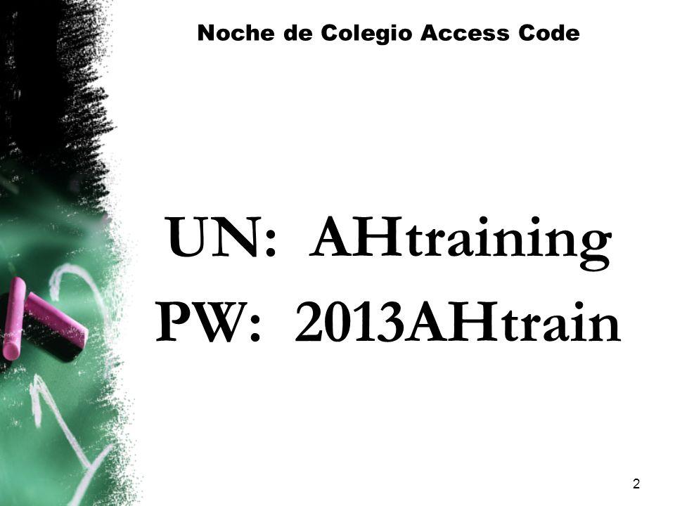 Noche de Colegio Access Code UN: AHtraining PW: 2013AHtrain 2