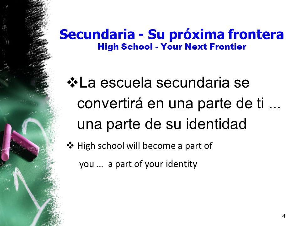 Secundaria - Su próxima frontera High School - Your Next Frontier La escuela secundaria se convertirá en una parte de ti... una parte de su identidad